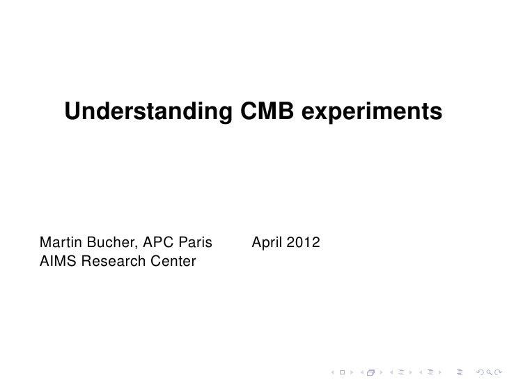Understanding CMB experimentsMartin Bucher, APC Paris   April 2012AIMS Research Center