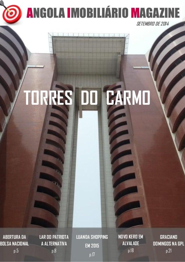 ANGOLA IMOBILIÁRIO MAGAZINE  1  SETEMBRO DE 2014  TORRES DO CARMO  ABERTURA DA  BOLSA NACIONAL  p.5  LAR DO PATRIOTA  A AL...