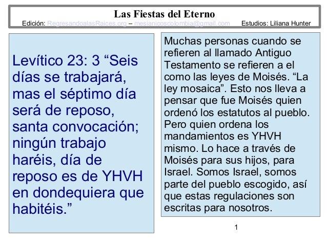 1 Las Fiestas del Eterno Edición: RegresandoalasRaices.org – mesianicoscolombia@gmail.com Estudios: Liliana Hunter Levític...