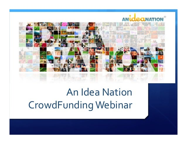 An	   Idea	   Nation	    CrowdFunding	   Webinar