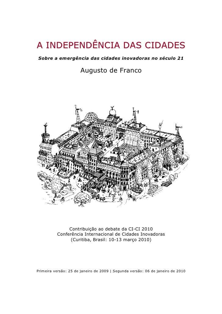 A INDEPENDÊNCIA DAS CIDADES Sobre a emergência das cidades inovadoras no século 21                        Augusto de Franc...