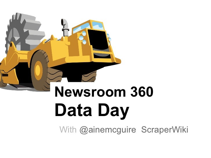 Newsroom 360Data DayWith @ainemcguire ScraperWiki