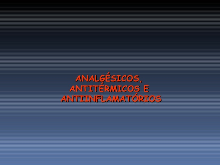 ANALGÉSICOS,  ANTITÉRMICOS E  ANTIINFLAMATÓRIOS