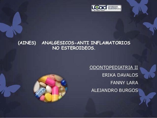 (AINES) ANALGESICOS-ANTI INFLAMATORIOSNO ESTEROIDEOS.ODONTOPEDIATRIA IIERIKA DAVALOSFANNY LARAALEJANDRO BURGOS