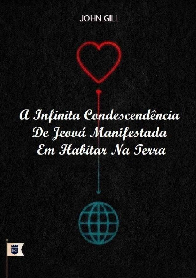 A INFINITA CONDESCENDÊNCIA DE JEOVÁ MANIFESTADA EM HABITAR NA TERRA John Gill
