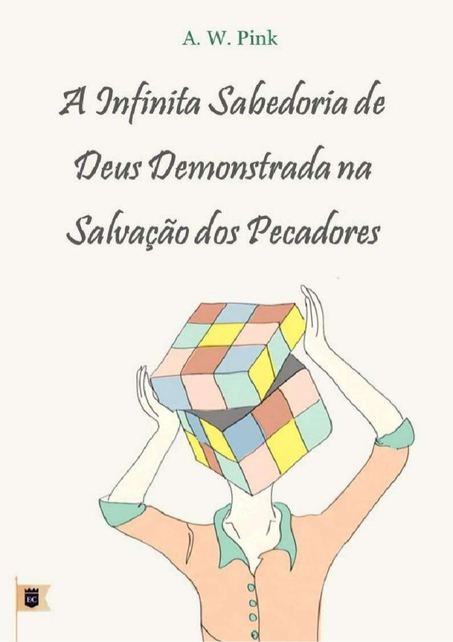 A INFINITA SABEDORIA DE DEUS DEMONSTRADA NA SALVAÇÃO DOS PECADORES A. W. PINK