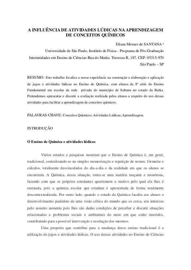 A INFLUÊNCIA DE ATIVIDADES LÚDICAS NAAPRENDIZAGEM DE CONCEITOS QUÍMICOS Eliana Moraes de SANTANA ¹ Universidade de São Pau...