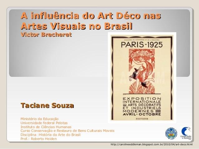 A influência do Art Déco nasA influência do Art Déco nas Artes Visuais no BrasilArtes Visuais no Brasil Victor BrecheretVi...