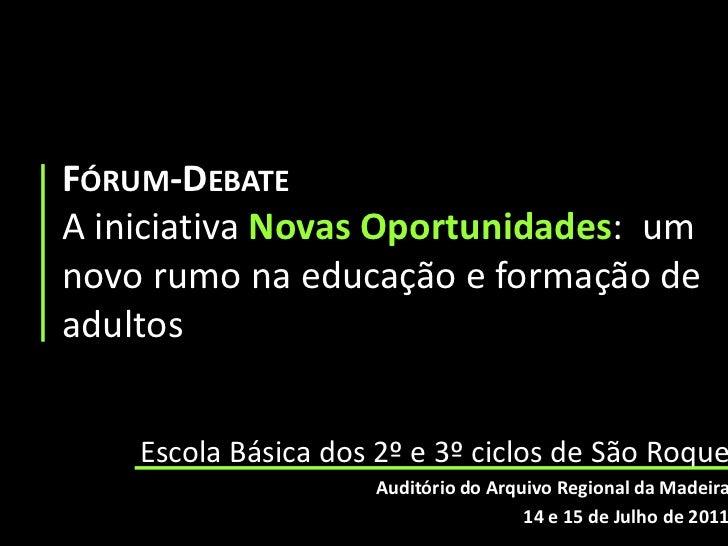 Fórum-DebateA iniciativa Novas Oportunidades:  um novo rumo na educação e formação de adultos<br />Escola Básica dos 2º e ...