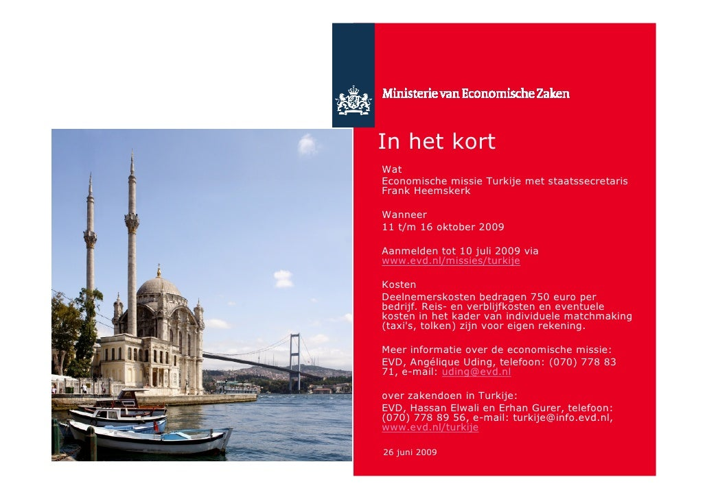 In het kort Wat Economische missie Turkije met staatssecretaris Frank Heemskerk  Wanneer 11 t/m 16 oktober 2009  Aanmelden...