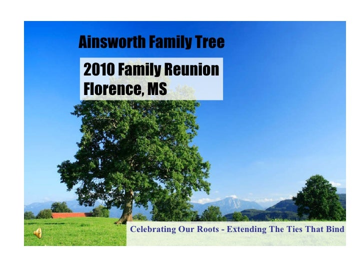 Ainsworth Family Tree 2010 Family Reunion Florence, MS Celebrating Our Roots - Extending The Ties That Bind