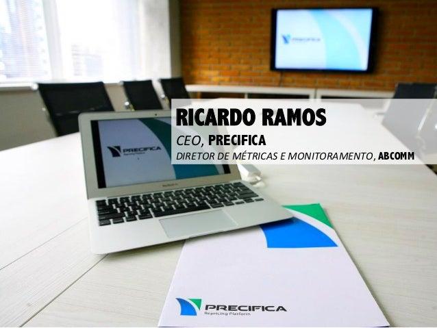 RICARDO RAMOS CEO,  PRECIFICA  DIRETOR  DE  MÉTRICAS  E  MONITORAMENTO,  ABCOMM