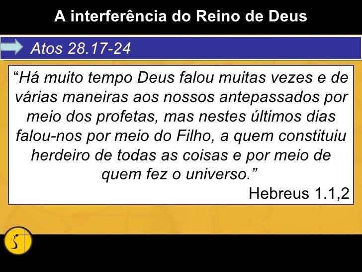 """A interferência do Reino de Deus Atos 28.17-24 """" Há muito tempo Deus falou muitas vezes e de várias maneiras aos nossos an..."""
