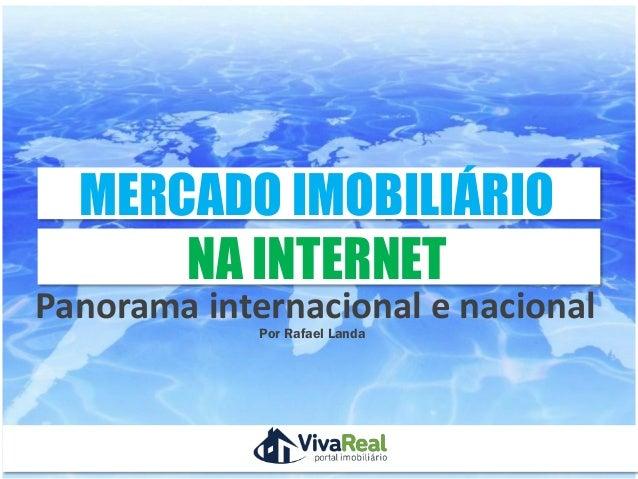 Por Rafael LandaMERCADO IMOBILIÁRIONA INTERNETPatrocínioRealizaçãoPanorama internacional e nacional