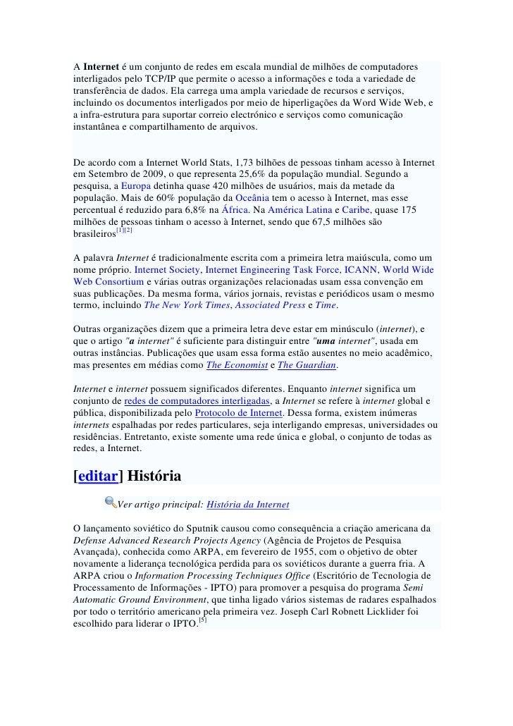 A Internet é um conjunto de redes em escala mundial de milhões de computadores interligados pelo TCP/IP que permite o aces...