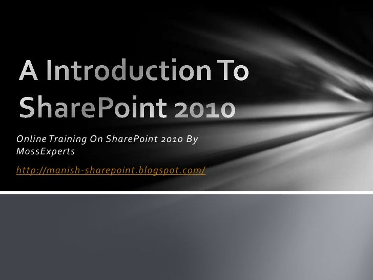A Introduction To SharePoint 2010<br />Online Training On SharePoint 2010 By MossExperts<br />http://manish-sharepoint.blo...