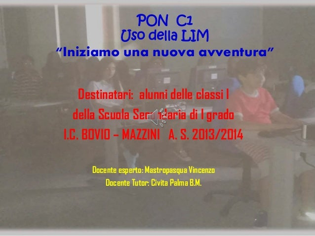 """PON C1 Uso della LIM """"Iniziamo una nuova avventura"""" Destinatari: alunni delle classi I della Scuola Secondaria di I grado ..."""