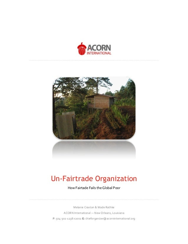 Un-Fairtrade Organization How Fairtade Fails the Global Poor Melanie Craxton & Wade Rathke ACORN International — New Orlea...