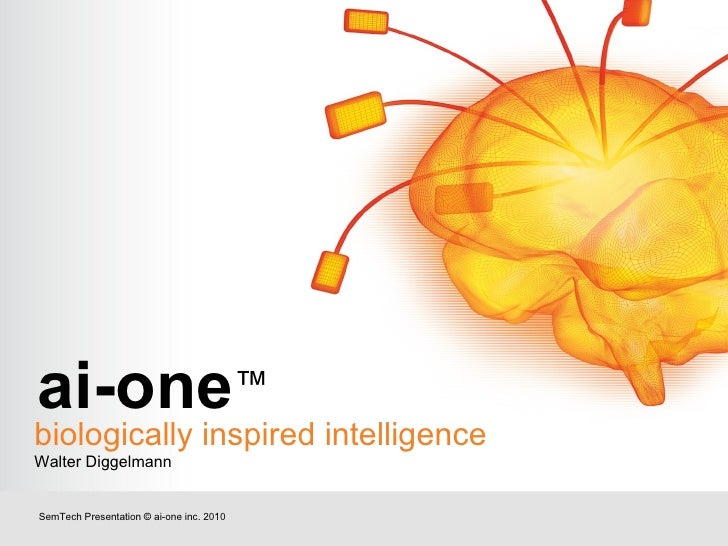 biologically inspired intelligence Walter Diggelmann SemTech Presentation © ai-one inc. 2010 ai-one ™