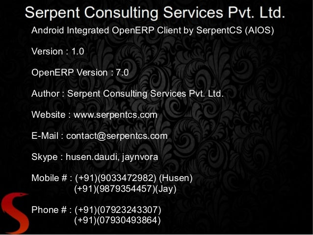 Android Integrated OpenERP Client by SerpentCS (AIOS)Version : 1.0OpenERP Version : 7.0Author : Serpent Consulting Service...