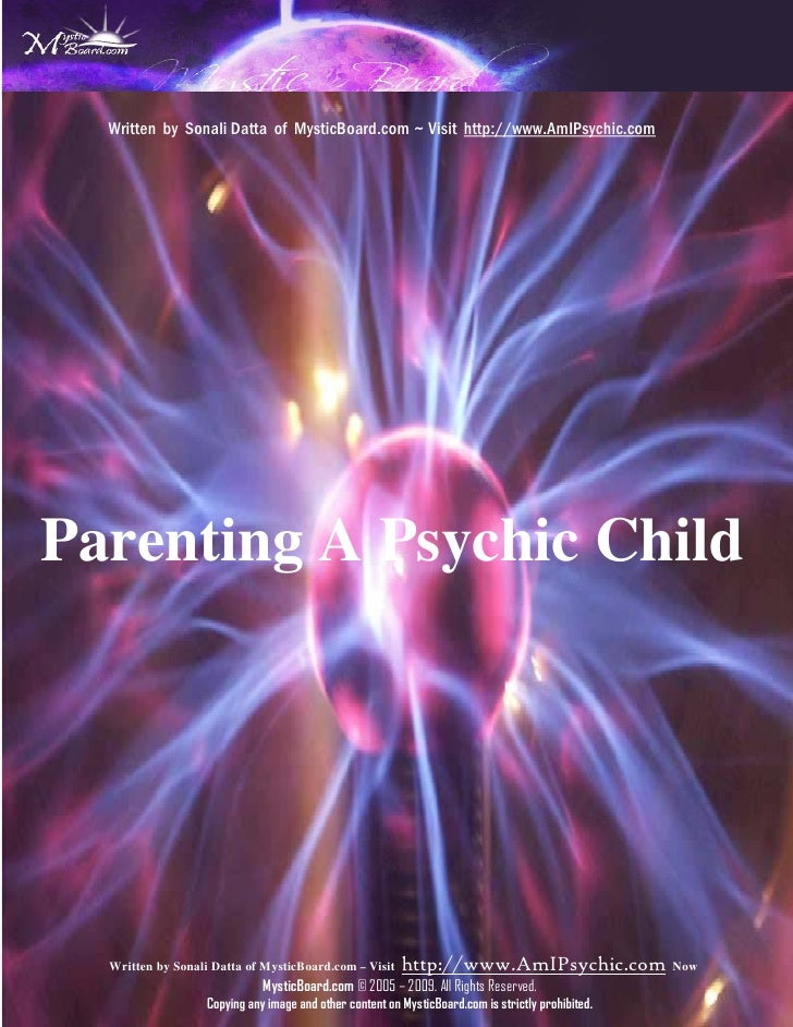 Written by Sonali Datta of MysticBoard.com ~ Visit http://www.AmIPsychic.com     Parenting A Psychic Child       Written b...