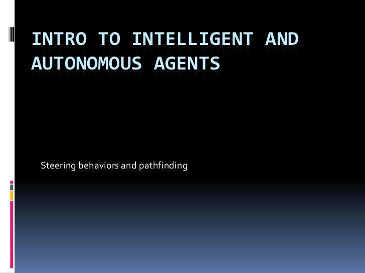 INTRO TO INTELLIGENT ANDAUTONOMOUS AGENTSSteering behaviors and pathfinding