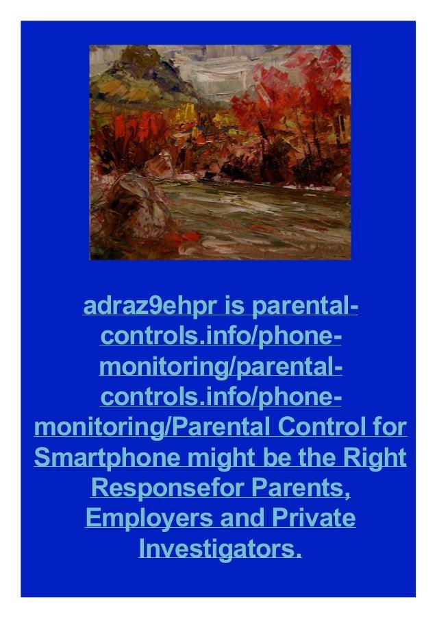adraz9ehpr is parental-controls.info/phone-monitoring/parental-controls.info/phone-monitoring/Parental Control for Smartphone might be the Right Responsefor Parents, Employers and Private Investigators.
