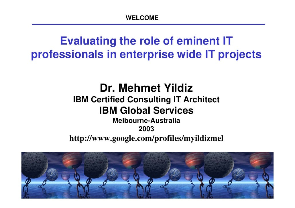 WELCOME        Evaluating the role of eminent IT professionals in enterprise wide IT projects                    Dr. Mehme...