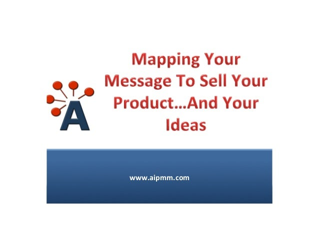 Mapping Your Message To Sell Your Products and Ideas
