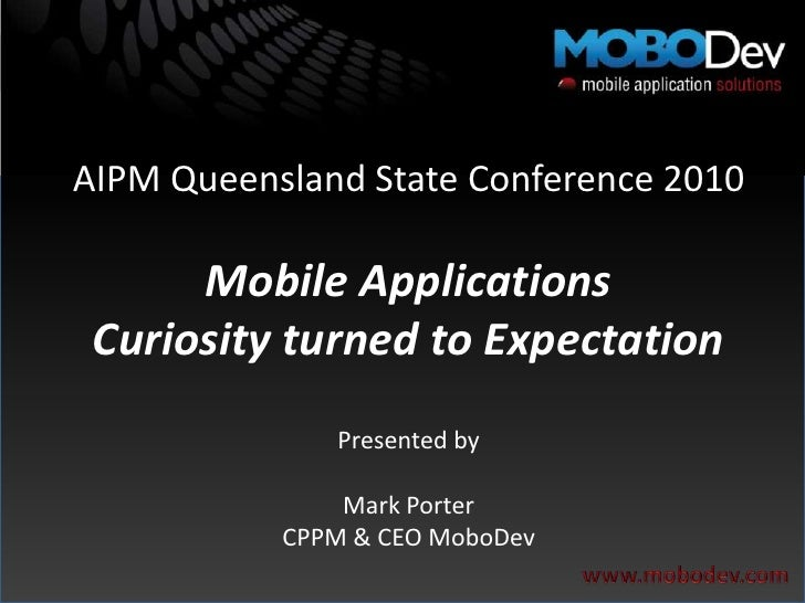 AIPM Queensland State Conference 2010<br />Mobile Applications<br />Curiosity turned to Expectation<br />Presented by<br /...