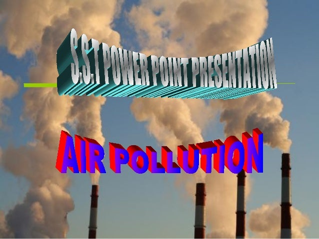 WHAT IS AIR POLLUTION?• Air pollution fromWorld War IIproduction• Air pollutionis the introduction ofchemicals,  part...