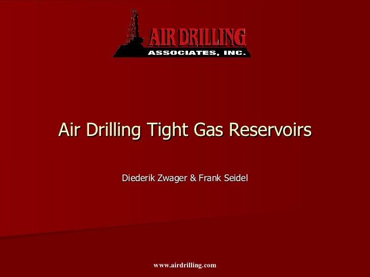 Air Drilling Tight Gas Reservoirs Diederik Zwager & Frank Seidel