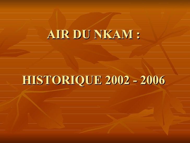 AIR DU NKAM:  HISTORIQUE 2002 - 2006