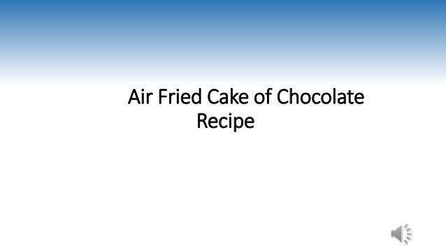 air fried cake of chocolate best air fryer recipe airfryerreviewed. Black Bedroom Furniture Sets. Home Design Ideas