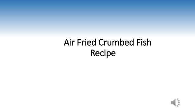 air fried crumbed fish best air fryer recipe airfryerreviewed. Black Bedroom Furniture Sets. Home Design Ideas