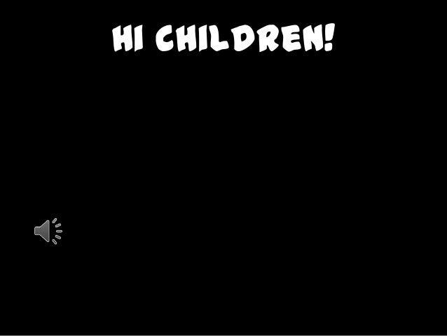 Hi Children!