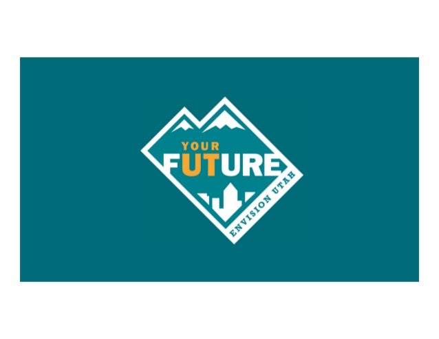 2013 1998 As Utah adds 2.5 million by 2050... 1998 2050 2.1m 2.9m 5.4m2050 Source: Envision Utah Quality Growth Strategy a...