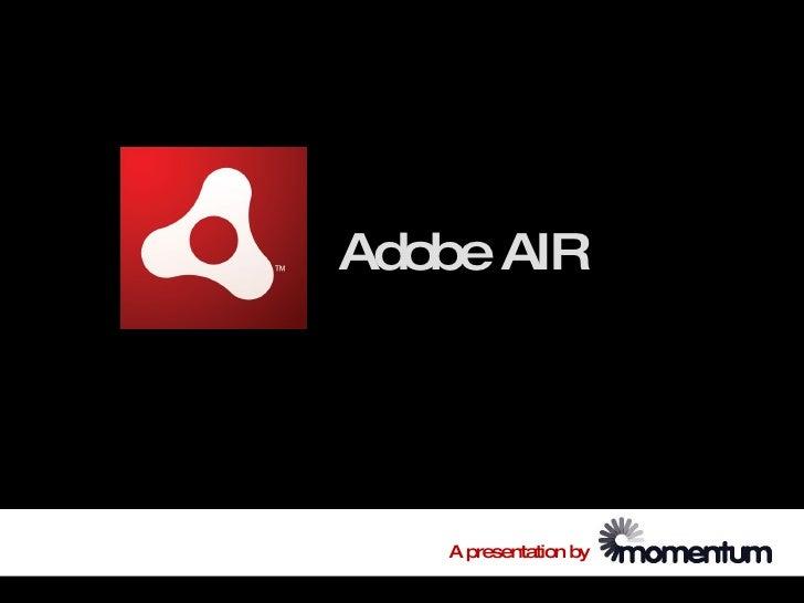 Adobe AIR        A presentation by