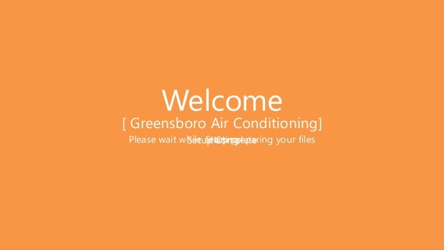 Welcome Please wait while setup preparing your filesSetup CompleteStarting [ Greensboro Air Conditioning]