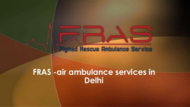 FRAS -air ambulance services in Delhi