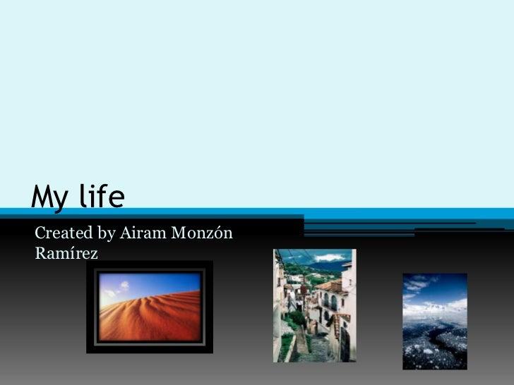 My lifeCreated by Airam MonzónRamírez