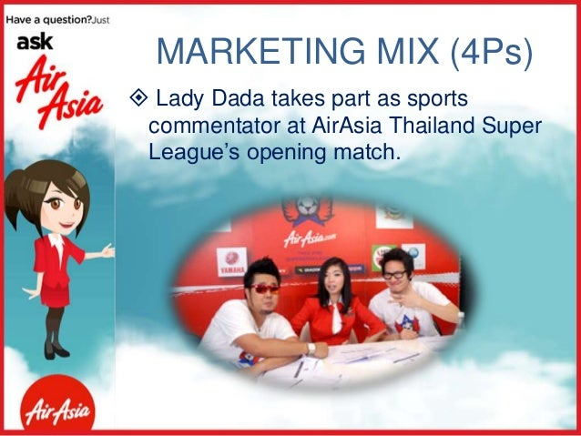 airasia marketing mix Essays & papers marketing assignement marketing 10 marketing practices adopted by airasia: in airasias' marketing mix, they incorporated the 7 ps market mix strategy that helped them advertise their products amongst the 7 ps marketing practises.
