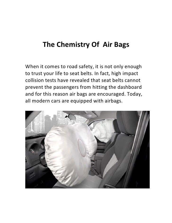 The Chemistry Of Air BagsWhen it comes to road safety, it is not only enoughto trust your life to seat belts. In fact, hig...