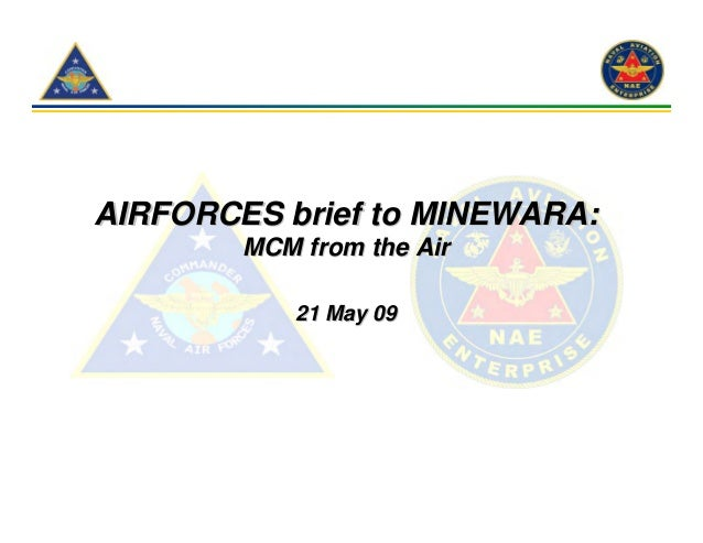 AIRFORCES brief to MINEWARA:        MCM from the Air            21 May 09