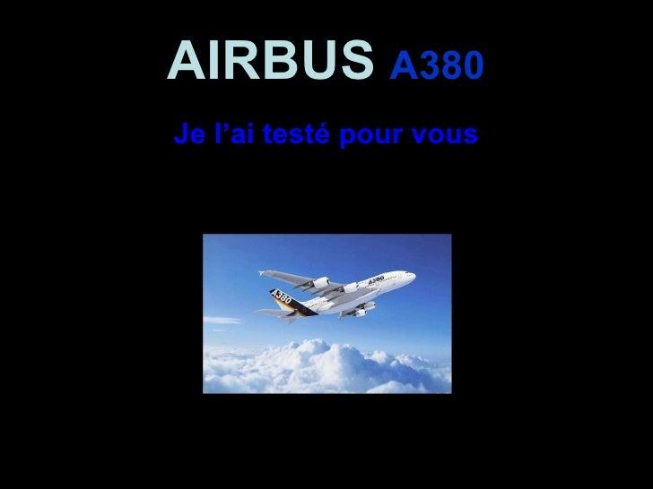 AIRBUS   A380 <ul><li>Je l'ai testé pour vous </li></ul>