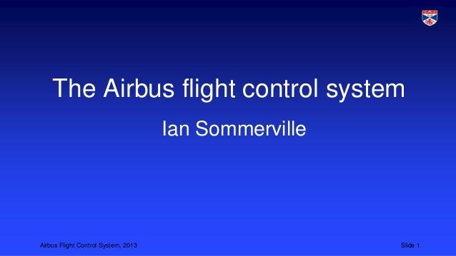 The Airbus flight control system Ian Sommerville  Airbus Flight Control System, 2013  Slide 1