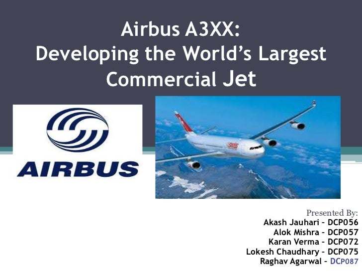 Airbus A3XX:Developing the World's LargestCommercial Jet<br />Presented By:<br />AkashJauhari – DCP056<br />AlokMishra – D...