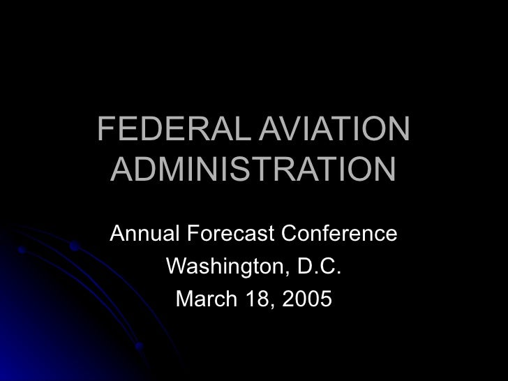 FEDERAL AVIATION ADMINISTRATION Annual Forecast Conference Washington, D.C. March 18, 2005