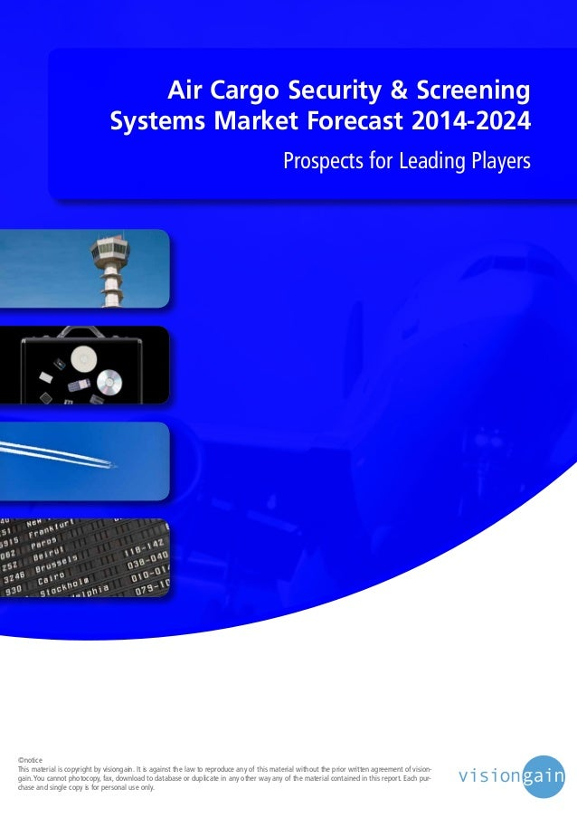 Air Cargo Security & Screening Systems Market Forecast 2014-2024 Prospects for Leading Players  ©notice This material is c...