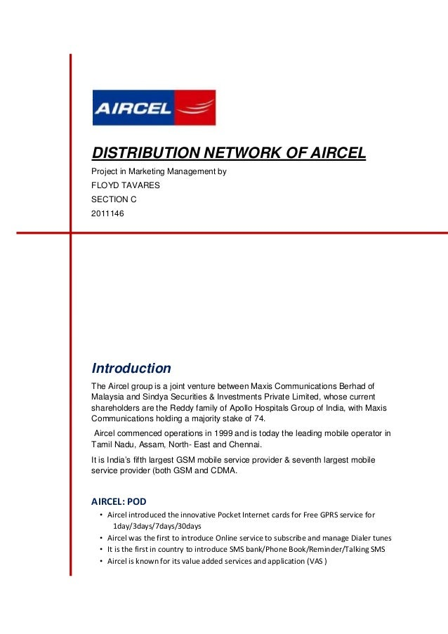 DISTRIBUTION NETWORK OF AIRCEL Project in Marketing Management by FLOYD TAVARES SECTION C 2011146  Introduction The Aircel...